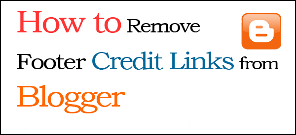 Remove Footer Credit link from Blogger Template, Remove credit link without redirecting to any website, credit link remove from blogger template, how to remove redirecting credis from blogger template