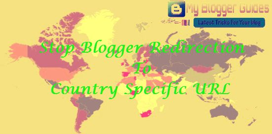 Stop Country Specific URL Redirection in Blogger