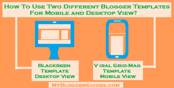 Use two blogger template at once, Different templates for mobile & Desktop, Blogger different templates