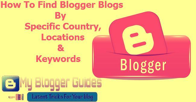How To Find Blogger Blog by Specific Country - Interests and Keywords?