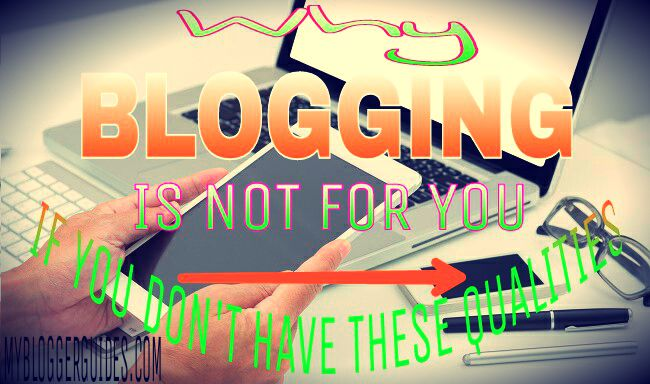 blogging qualities, blogging is not for you