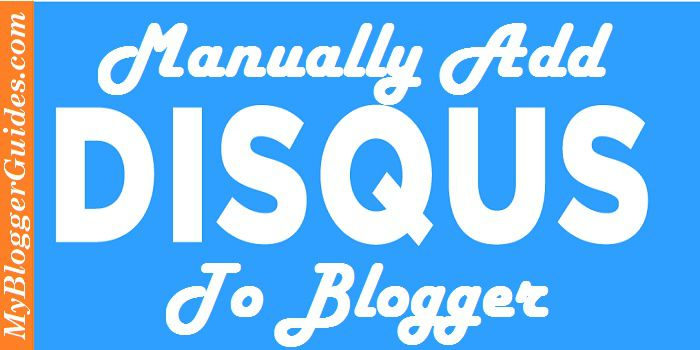 Disqus Comments, Manually Add, Blogger with Disqus