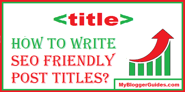 SEO Post Titles, SEO Friendly Titles, Write SEO Titles