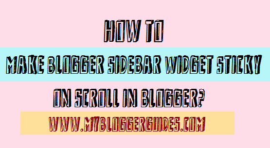 Make Blogger Sidebar Widget Fixed, Sticky Sidebar Widget in Blogger, Make Sidebar Widget Floating on Scroll in Blogger